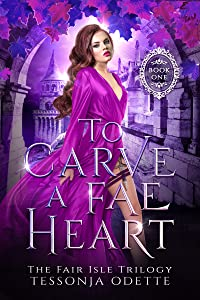 To Carve a Fae Heart (The Fair Isle Trilogy, #1)