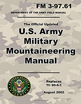 U.S. Army Military Mountaineering Manual: Official Updated FM 3-97.61 - (Not Obsolete TC 90-6-1 Edition) - 8.5 x 11 inch Size - 328 Pages - (Prepper Survival Army)
