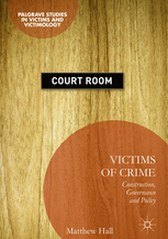 Victims of Crime Construction, Governance and Policy (Palgrave Studies in Victims and Victimology)