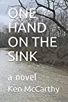 ONE HAND ON THE SINK: a novel