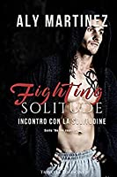 Fighting solitude – Incontro con la solitudine (On the Ropes, #3)