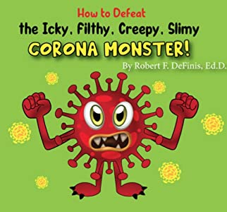 How to Defeat the Icky, Filthy, Creepy, Slimy, Corona Monster!