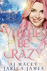 Witches Be Crazy (Not Your Basic Witch, #3)