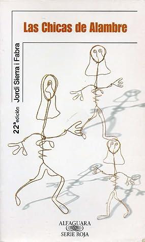 Las chicas de alambre by Jordi Sierra i Fabra