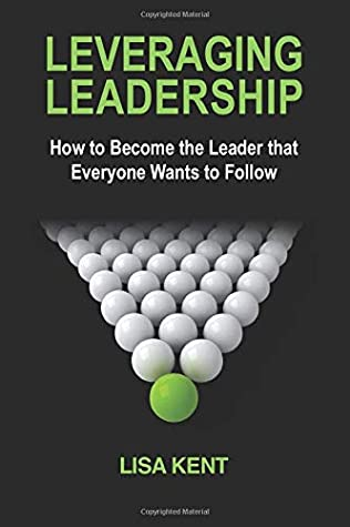 Leveraging Leadership: How to Become the Leader That Everyone Wants to Follow
