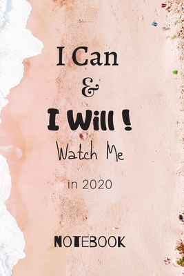 I Can & I Will Watch Me in 2020 Notebook: Motivational Spiral Notebook For Women and Men, Inspirational Journal Ruled College Lined Notebook/journal 120 Pages, 6x9.