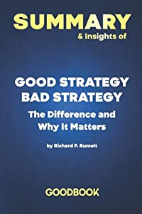 Summary & Insights of Good Strategy Bad Strategy The Difference and Why It Matters by Richard Rumelt - Goodbook
