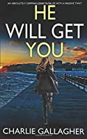 HE WILL GET YOU an absolutely gripping crime thriller with a massive twist (Detective Maddie Ives)