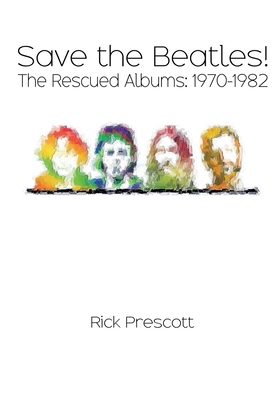 Save the Beatles!: The Rescued Albums: 1970-1982