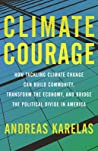 Climate Courage: How Americans Are Bridging the Political Divide and Tackling Climate Change--A Bipartisan Citizens Guide