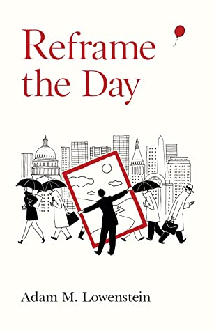 Reframe the Day by Adam M. Lowenstein