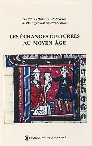 Les échanges culturels au Moyen Âge: XXXIIe Congrès de la SHMES (Université du Littoral Côte d'Opale, juin 2001) (Histoire ancienne et médiévale t. 70)