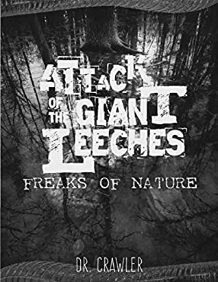 Attack of the Giant Leeches: Freaks of Nature