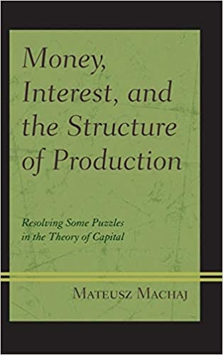 Money, Interest, and the Structure of Production Resolving Some Puzzles in the Theory of Capital