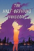 The Half Orphan's Handbook