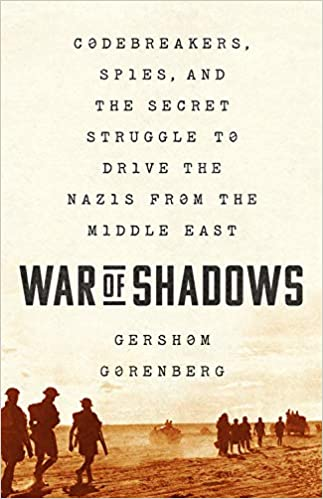 War of Shadows: Codebreakers, Spies, and the Secret Struggle to Drive the Nazis from the Middle East