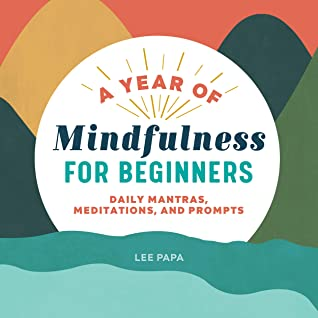 A Year of Mindfulness for Beginners by Lee Papa