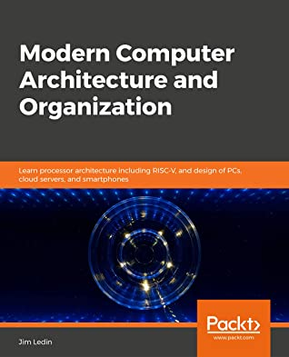 Modern Computer Architecture and Organization: Learn processor architecture including RISC-V, and design of PCs, cloud servers, and smartphones