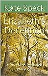 Elizabeth's Deception: A Pride and Prejudice Variation