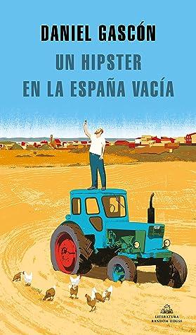 Un hipster en la España vacía by Daniel Gascón