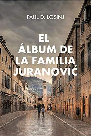 Reseña El álbum de la familia Juranović, de Paul D. Losinj - Cine de Escritor
