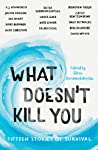 What Doesn't Kill You: Fifteen Stories of Survival