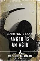 Anger is an Acid (The Patience of a Dead Man #3)