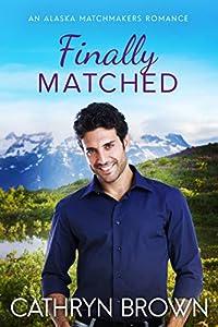 Finally Matched (Alaska Matchmakers, #2)