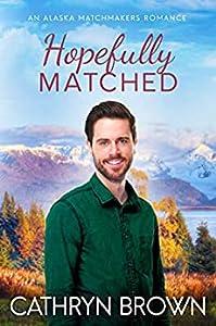 Hopefully Matched (Alaska Matchmakers, #3)