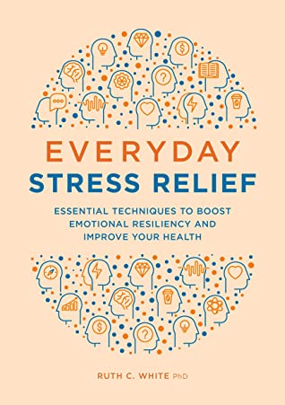 Everyday Stress Relief by Ruth C. White PhD MPH MSW