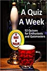 A Quiz A Week: For Enthusiasts and Quizmasters
