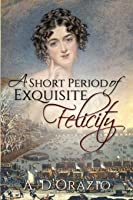 A Short Period of Exquisite Felicity
