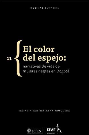 El color del espejo: narrativas de vida de mujeres negras de Bogotá