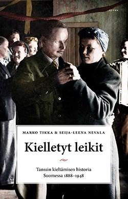 Kielletyt leikit - Tanssin kieltämisen historia Suomessa 1888–1948
