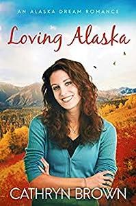 Loving Alaska (Alaska Dream, #2)