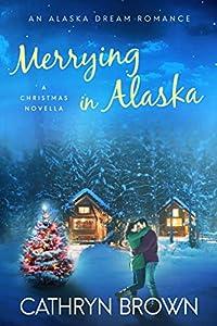Merrying in Alaska (Alaska Dream, #2.5)