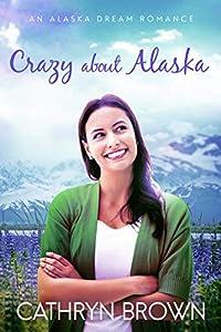 Crazy About Alaska (Alaska Dream, #3)