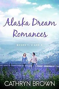 Alaska Dream Romances Box Set (Alaska Dream, #1-3)