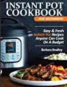 INSTANT POT COOKBOOK FOR BEGINNERS: Easy & Fresh Instant Pot Recipes Anyone Can Cook On A Budget