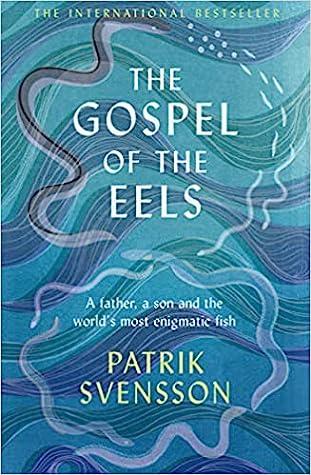 The Gospel of the Eels by Patrik Svensson