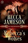Rebecca's Wolves (Wolf Masters, #6)