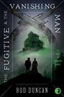 The Fugitive and the Vanishing Man (The Map of Unknown Things, #3)