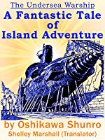 The Undersea Warship: A Fantastic Tale of Island Adventure by Oshikawa Shunro