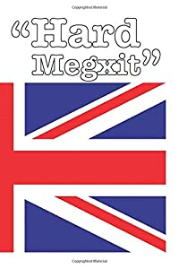 """""""Hard Megxit"""": Brexit-Themed blank Lined Journal 6"""" x 9"""" 110-White Page Matte-Finish College-Ruled, Affordable Notebook Gift For Princess Meghan Duchess of Sussex and Royal Watchers!"""