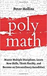 Polymath: Master Multiple Disciplines, Learn New Skills, Think Flexibly, and Become Extraordinary Autodidact