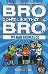 Bro Don't Like That La Bro: My Bad Bromance