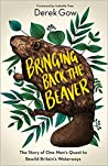 Bringing Back the Beaver: The Story of One Man's Quest to Rewild Britain's Waterways