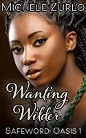Wanting Wilder (Safe Word: Oasis, #4)