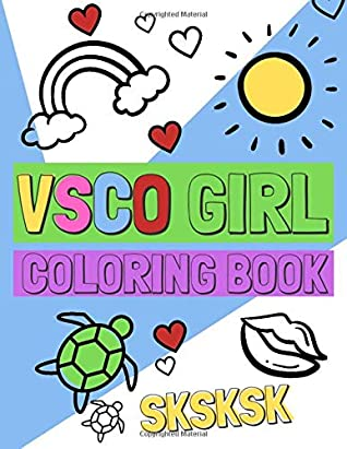 Vsco Girl Coloring Book Sksksk 8 5 X 11 Inches Single Sided Pages Vsco Girl Designs To Color By And I Oop Vsco Journals
