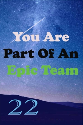 You Are Part Of An Epic Team 22: Coworkers Gifts, Coworker Gag Book, Member, Teammate, Director, Boss, Manager, Leader, Strategic Planning, Employee, Coworker, Colleague and Friends.